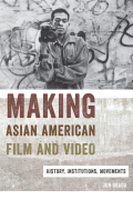 Making Asian American Film and Video: History, Institutions, Movements