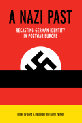 A Nazi Past: Recasting German Identity in Postwar Europe