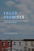 Failed Promises: Evaluating the Federal Government's Response to Environmental Justice
