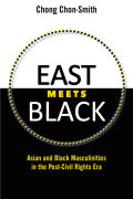 East Meets Black: Asian and Black Masculinities in the Post-Civil Rights Era