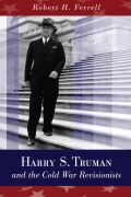 Harry S. Truman and the Cold War Revisionists