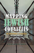 Mapping Jewish Loyalties in Interwar Slovakia Cover