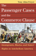 The Passenger Cases and the Commerce Clause: Immigrants, Blacks, and States' Rights in Antebellum America