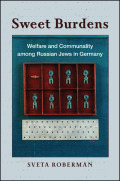 Sweet Burdens: Welfare and Communality among Russian Jews in Germany