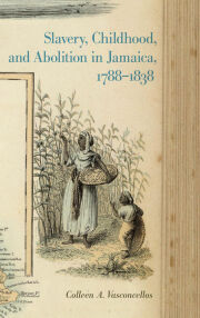 Slavery, Childhood, and Abolition in Jamaica, 1788?1838