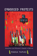 Embodied Protests: Emotions and Women's Health in Bolivia