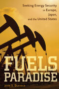 Fuels Paradise: Seeking Energy Security in Europe, Japan, and the United States