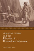 American Indians and the Rhetoric of Removal and Allotment Cover