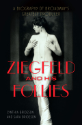 Ziegfeld and His Follies: A Biography of Broadway's Greatest Producer
