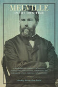 Melville in His Own Time: A Biographical Chronicle of His Life, Drawn from Recollection, Interviews, and Memoirs by Family, Friends, and Associates