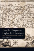 Double Diaspora in Sephardic Literature: Jewish Cultural Production Before and After 1492