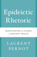 Epideictic Rhetoric: Questioning the Stakes of Ancient Praise