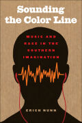 Sounding the Color Line: Music and Race in the Southern Imagination