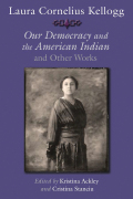 Laura Cornelius Kellogg: Our Democracy and the American Indian and Other Works