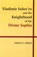 Vladimir Solov'ev and the Knighthood of the Divine Sophia