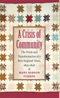 A Crisis of Community: The Trials and Transformation of a New England Town, 1815-1848