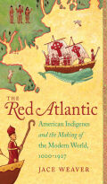 The Red Atlantic: American Indigenes and the Making of the Modern World, 1000-1927