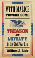 With Malice toward Some: Treason and Loyalty in the Civil War Era
