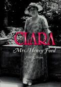 Clara: Mrs. Henry Ford