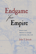 Endgame for Empire: British-Creek Relations in Georgia and Vicinity, 1763–1776