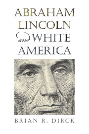 Abraham Lincoln and the Rise of White America