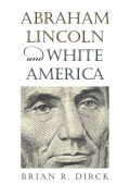 Abraham Lincoln and the Rise of White America Cover