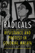 Radicals: Political Protest and Mobilization in Colonial Malaya