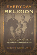 Everyday Religion: An Archaeology of Protestant Belief and Practice in the Nineteenth Century