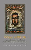 God's Mirror: Renewal and Engagement in French Catholic Intellectual Culture in the Mid-Twentieth Century