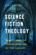 Science Fiction Theology: Beauty and the Transformation of the Sublime