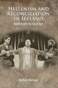 Hellenism and Reconciliation in Ireland from Yeats to Field Day Cover