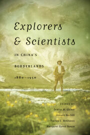Explorers and Scientists in China's Borderlands, 1880-1950