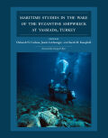 Maritime Studies in the Wake of the Byzantine Shipwreck at Yassiada, Turkey