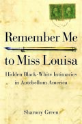 Remember Me to Miss Louisa: Hidden Black-White Intimacies in Antebellum America