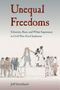 Unequal Freedoms: Ethnicity, Race, and White Supremacy in Civil War–Era Charleston