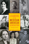 Leaders of the Mexican American Generation: Biographical Essays