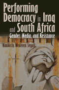 Performing Democracy in Iraq and South Africa: Gender, Media, and Resistance