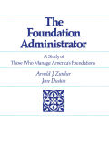 The Foundation Administrator: A Study of Those Who Manage America's Foundations