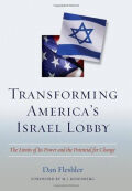 Transforming America's Israel Lobby: The Limits of Its Power and the Potential for Change