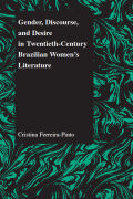 Gender, Discourse, and Desire in Twentieth-Century Brazilian Women's Literature