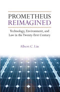 Prometheus Reimagined: Technology, Environment, and Law in the Twenty-first Century