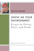 Show Me Your Environment: Essays on Poetry, Poets, and Poems