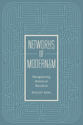 Networks of Modernism: Reorganizing American Narrative