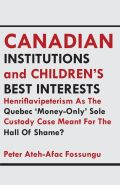 Canadian Institutions And Children's Best Interests: Henriflavipeterism As The Quebec 'Money-Only' Sole Custody Case Meant Fo