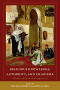 Religious Knowledge, Authority, and Charisma: Islamic and Jewish Perspectives
