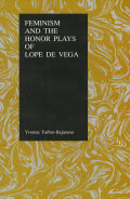 Feminism and the Honor Plays of Lope de Vega Cover