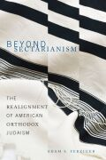 Beyond Sectarianism: The Realignment of American Orthodox Judaism