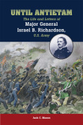 Until Antietam: The Life and Letters of Major General Israel B. Richardson, U.S. Army