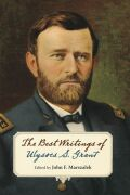 The Best Writings of Ulysses S. Grant Cover