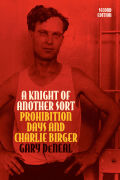 A Knight of Another Sort: Prohibition Days and Charlie Birger, Second Edition